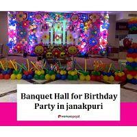 Banquet Halls for  Birthday Party in Janakpuri